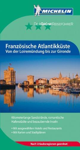 MICHELIN - Der Grüne Reiseführer: Französische Atlantikküste. Von der Loiremündung bis zur Gironde