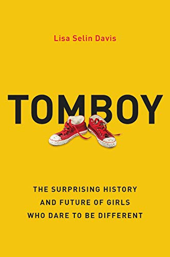Book Cover: Tomboy: The Surprising History and Future of Girls Who Dare to Be Different