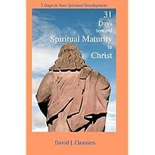 31 Days toward Spiritual Maturity in Christ: 5 Steps in Your Spiritual Development