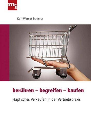 Berühren - begreifen - kaufen: Haptisches Verkaufen in der Vertriebspraxis