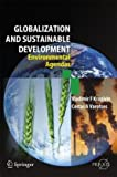 Globalization and Sustainable Development : Environmental Agendas, Krapivin, Vladimir F. and Varotsos, Costas A., 3540706615