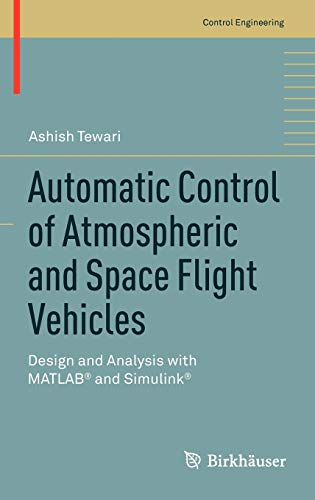 Automatic Control of Atmospheric and Space Flight Vehicles: Design and Analysis with MATLAB® and Simulink® (Control Engi
