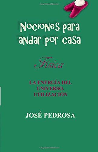La energia del universo: Utilización y usos prácticos (Nociones para andar por casa) (Volume 2) (Spanish Edition) pdf epub