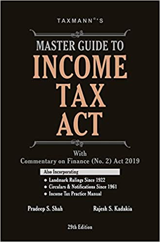 Master Guide to Income Tax Act with Commentary on Finance (No. 2) Act 2019 (29th Edition 2018)