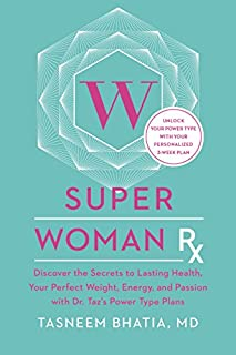 Book Cover: Super Woman Rx: Unlock the Secrets to Lasting Health, Your Perfect Weight, Energy, and Passion with Dr. Taz's Power Type Plans