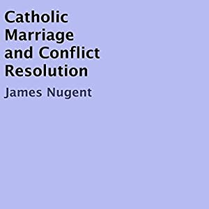 Catholic Marriage and Conflict Resolution Audiobook