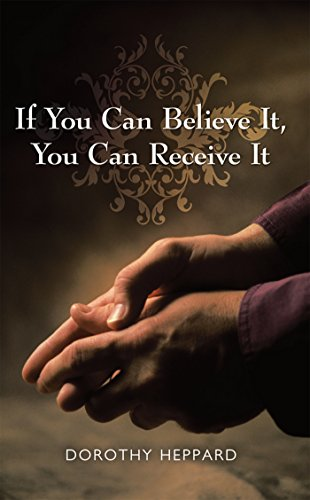 If You Can Believe It, You Can Receive It por Dorothy Heppard
