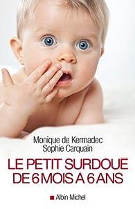 Le petit surdoué de 6 mois à 6 ans par Monique de Kermadec