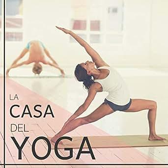 La Casa del Yoga - Canciones del Mundo para Hacer Yoga y ...