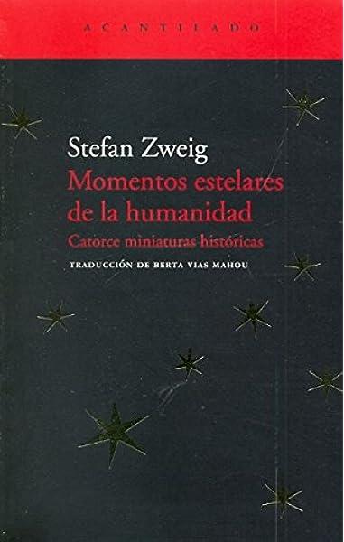 Momentos estelares de la humanidad: catorce miniaturas históricas: 64 El Acantilado: Amazon.es: Zweig, Stefan, Vias Mahou, Berta: Libros