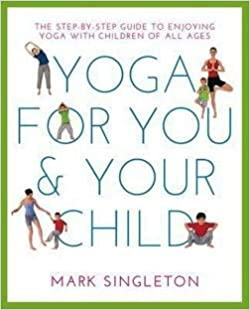 Mark Singleton: Yoga for You and Your Child : The Step-By ...