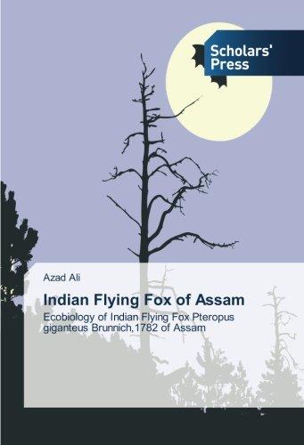 Assam: Ecobiology of Indian Flying Fox Pteropus giganteus Brunnich,1782 of Assam ()