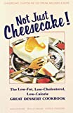 img - for Not Just Cheesecake! the Low Fat Low Cholesterol Low Calorie Great Dessert Cookbook book / textbook / text book