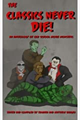 The Classics Never Die!: An Anthology of Old School Movie Monsters Paperback