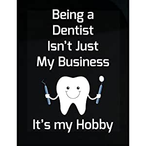 Being A Dentist Isn't Just My Business Its My Hobby Love - Sticker