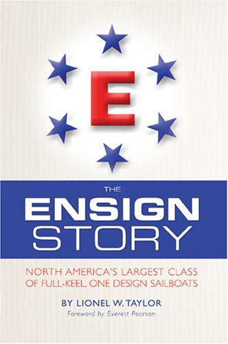 The Ensign Story: North America's Largest Class of Full-keel, One Design (Ensigns Boat)