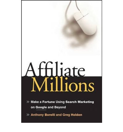 417UpRZ2CRL - Affiliate Millions : Make a Fortune Using Search Marketing on Google and Beyond(Hardback) - 2007 Edition