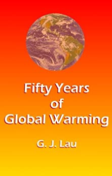 Fifty Years of Global Warming by [Lau, G. J.]