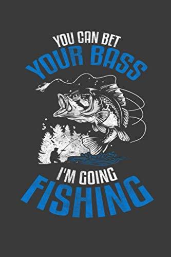 You Can Bet Your Bass I'm Going Fishing: Customized Fishing Logbook Gift For Angler, Fishing Log For Men, Fisherman Diary, My Daily Fishing Log Book, ... Journal, Record Book, Fishing ()