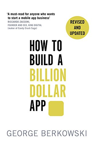 How to Build a Billion Dollar App: Discover the Secrets of the Most Successful Entrepreneurs of Our Time ()