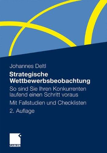Strategische Wettbewerbsbeobachtung: So sind Sie Ihren Konkurrenten laufend einen Schritt voraus. Mit Fallstudien und Checklisten Taschenbuch – 30. Juni 2011 Johannes Deltl Gabler Verlag 3834927465 Betriebswirtschaft