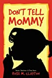 Don't Tell Mommy, Rose Clayton, 1589301854