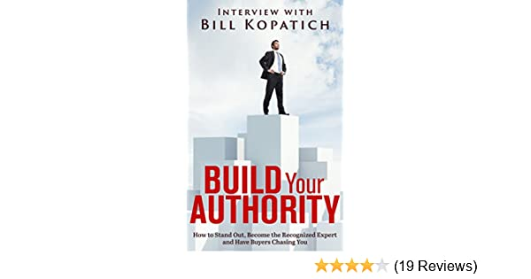 Amazon.com: Bill Kopatich - Build Your Authority: How to Stand Out, Become the Recognized Expert and Have Buyers Chasing You eBook: Bill Kopatich: Kindle ...