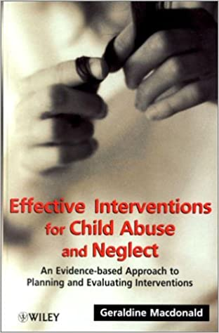 Effective Interventions for Child Abuse and Neglect: An Evidence-based Approach to Planning and Evaluating Interventions (Wiley Series in Child Care & Protection)