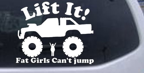 Amazon com lift it fat girls cant jump truck off road car window wall laptop decal sticker white 6in x 7 4in automotive