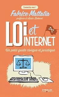 Loi et Internet: Un petit guide civique et juridique par Fabrice Mattatia