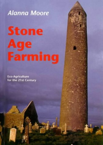 Stone Age Farming: Eco Agriculture for the 21st Century