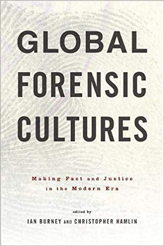 Global Forensic Cultures: Making Fact and Justice in the Modern Era Hardcover – 16 Jul 2019