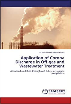 Application of Corona Discharge in Off-gas and Wastewater Treatment: Advanced oxidation through wet-tube electrostatic precipitation