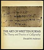 The Art of Written Forms; the Theory and Practice of Calligraphy, Donald M. Anderson, 0030686253
