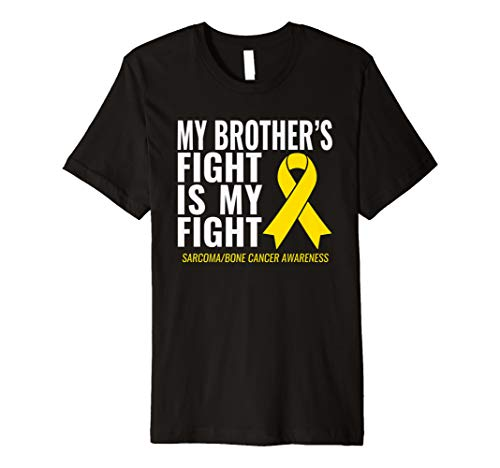 Sarcoma Bone Cancer Shirt: My Brother's Fight is My Fight  Premium T-Shirt