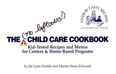Home Care Center (The (No Leftovers!) Child Care Cookbook: Kid-Tested Recipes and Menus for Centers & Home-Based Programs)