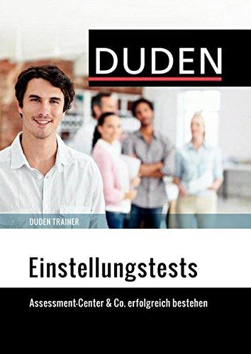 Duden Trainer - Einstellungstests: Assessment-Center & Co. erfolgreich bestehen