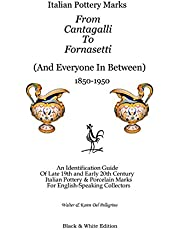 Italian Pottery Marks from Cantagalli to Fornasetti (Black and White Edition)