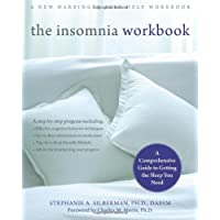 The Insomnia Workbook: A Comprehensive Guide to Getting the Sleep You Need (A New Harbinger Self-Help Workbook)