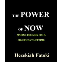 THE POWER OF NOW: Making Decision for A Significant Lifetime