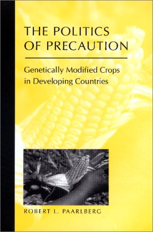 The Politics of Precaution: Genetically Modified Crops in Developing Countries (International Food Policy Research Insti