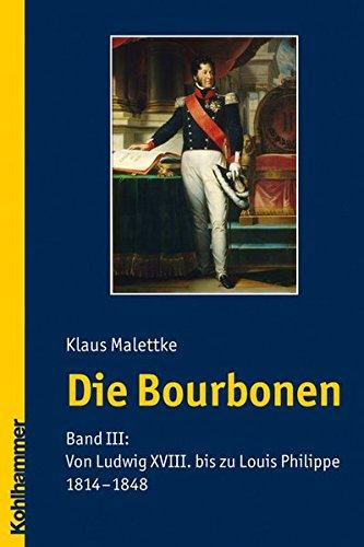 Die Bourbonen: Band III: Von Ludwig XVIII. bis zu Louis Philippe 1814-1848