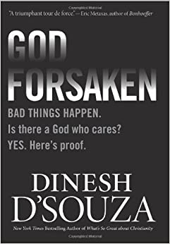 Book Godforsaken: Bad Things Happen. Is there a God who cares? Yes. Heres proof. by D'Souza, Dinesh Reprint Edition [Hardcover(2012)]