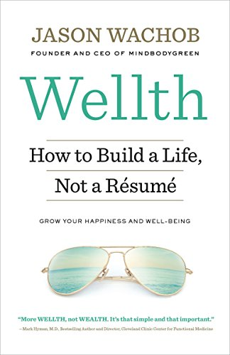 Wellth: How to Build a Life, Not a Résumé by [Wachob, Jason]