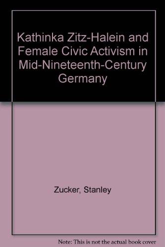 Kathinka Zitz-Halein and Female Civic Activism in Mid-Nineteenth-Century Germany - Stanley Zucker