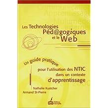 Les technologies pédagogiques et le web: Un guide pratique pour l'utilisation des nouvelles technologies de l'information et de communication dans un contexte d'apprentissage