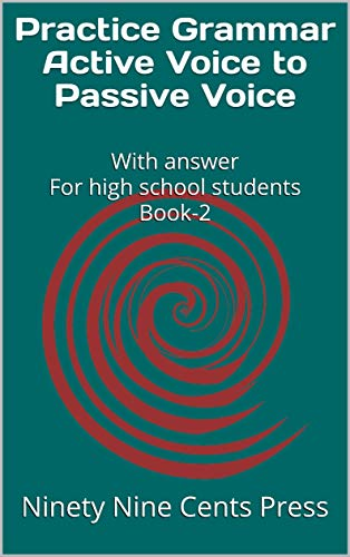 Practice Grammar Active Voice  to  Passive Voice: With answer For high school students Book-2