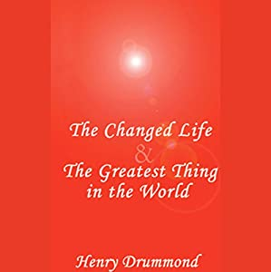 The Changed Life & The Greatest Thing in the World Audiobook