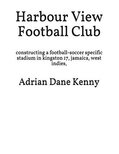 Harbour View Football Club: constructing a football-soccer specific stadium in kingston 17, jamaica, west indies,