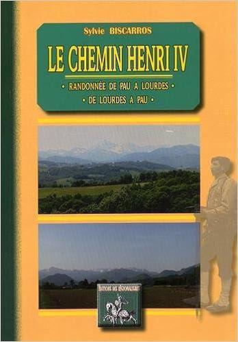 Livres Le chemin Henri IV : Randonnée de Pau à Lourdes ou de Lourdes à Pau epub, pdf